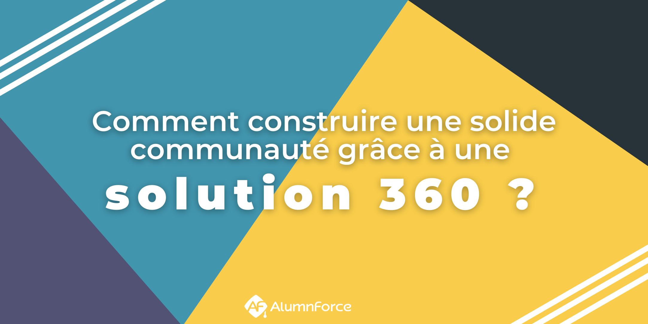 Comment construire une solide communauté grâce à une solution 360 ?